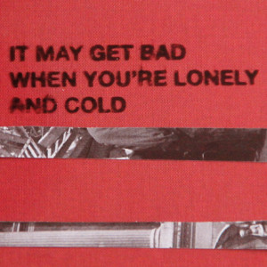 It May Get Bad When You're Lonely and Cold