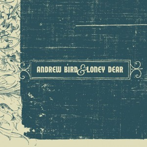 Andrew Bird & Loney Dear