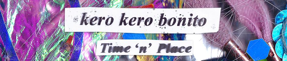 Kero Kero Bonito Time n Place
