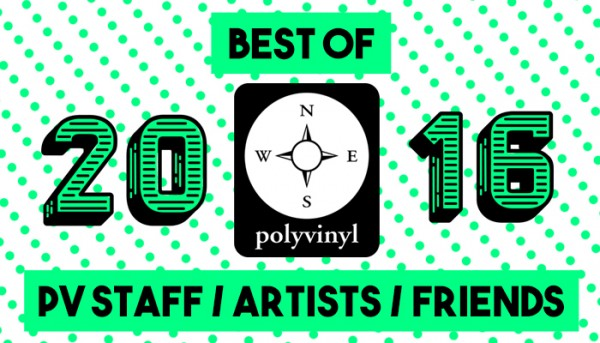 ​2016 PV Staff / Artists / Friends Year-End Lists